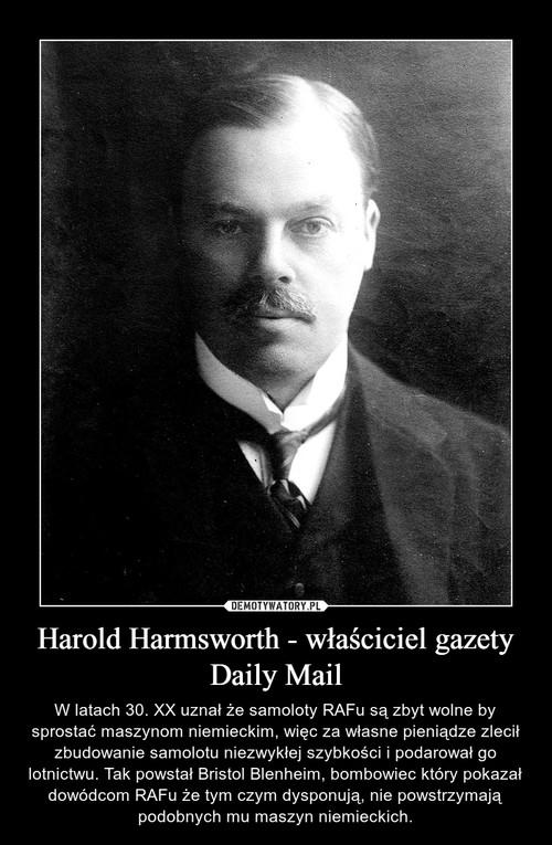 Harold Harmsworth - właściciel gazety Daily Mail