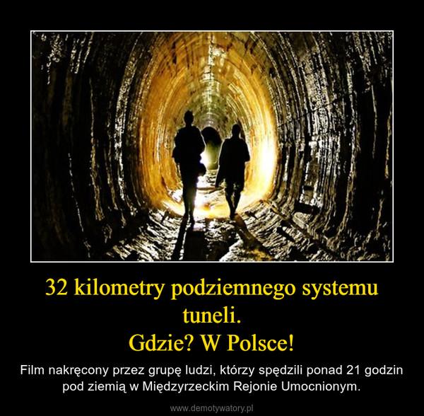32 kilometry podziemnego systemu tuneli.Gdzie? W Polsce! – Film nakręcony przez grupę ludzi, którzy spędzili ponad 21 godzin pod ziemią w Międzyrzeckim Rejonie Umocnionym.