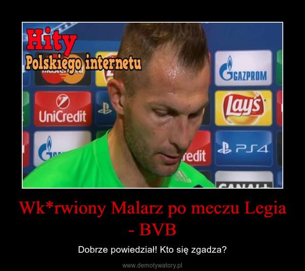 Wk*rwiony Malarz po meczu Legia - BVB – Dobrze powiedział! Kto się zgadza?