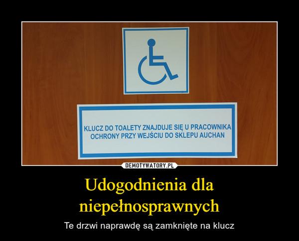 Udogodnienia dla niepełnosprawnych – Te drzwi naprawdę są zamknięte na klucz