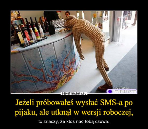 Jeżeli próbowałeś wysłać SMS-a po pijaku, ale utknął w wersji roboczej, – to znaczy, że ktoś nad tobą czuwa.