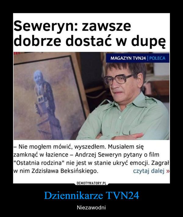 Dziennikarze TVN24 – Niezawodni