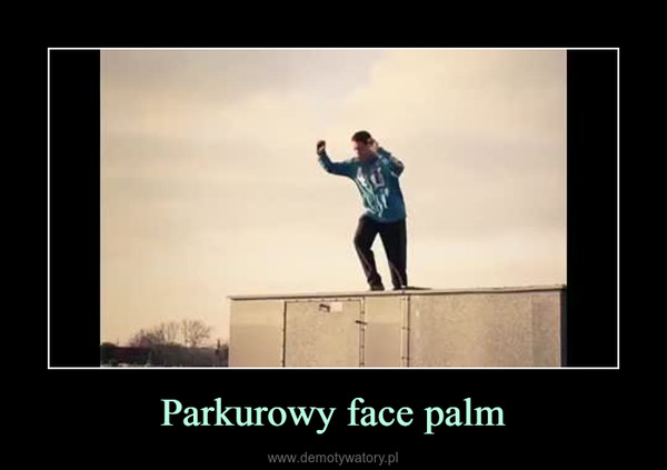 Parkurowy face palm –