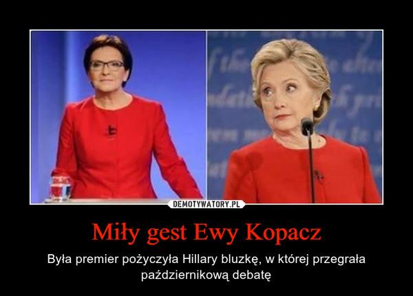 Miły gest Ewy Kopacz – Była premier pożyczyła Hillary bluzkę, w której przegrała październikową debatę
