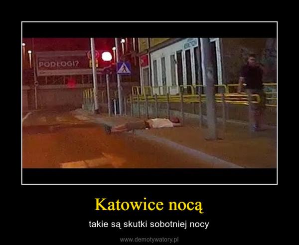 Katowice nocą – takie są skutki sobotniej nocy