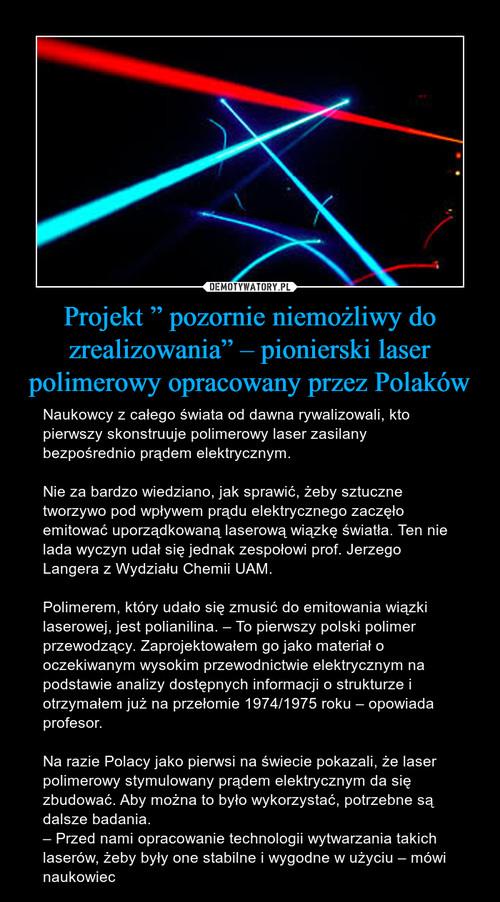 """Projekt """" pozornie niemożliwy do zrealizowania"""" – pionierski laser polimerowy opracowany przez Polaków"""