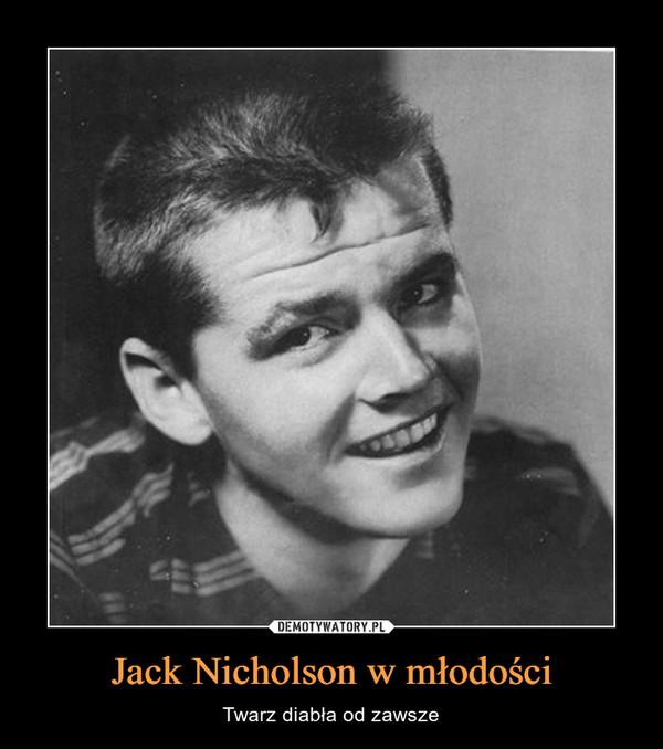 Jack Nicholson w młodości – Twarz diabła od zawsze
