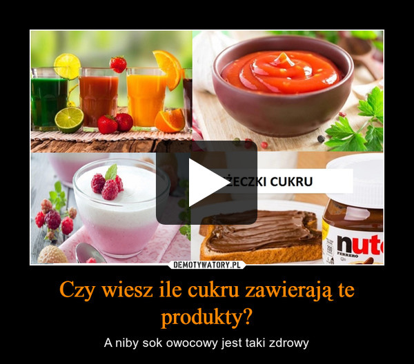 Czy wiesz ile cukru zawierają te produkty? – A niby sok owocowy jest taki zdrowy