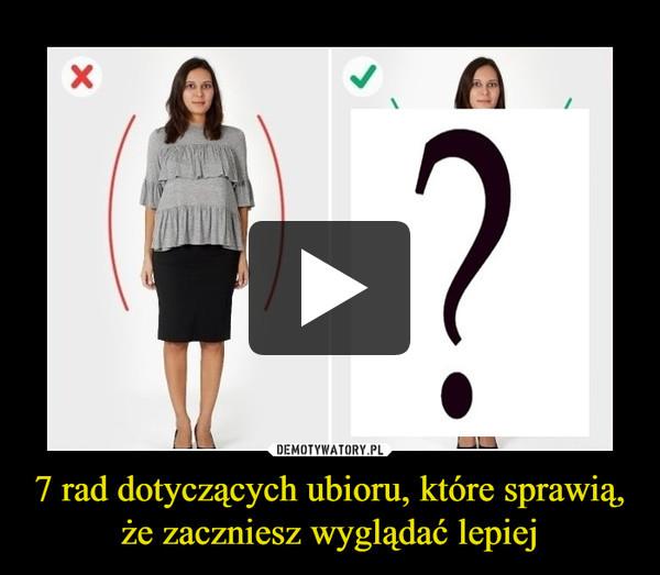 7 rad dotyczących ubioru, które sprawią, że zaczniesz wyglądać lepiej –
