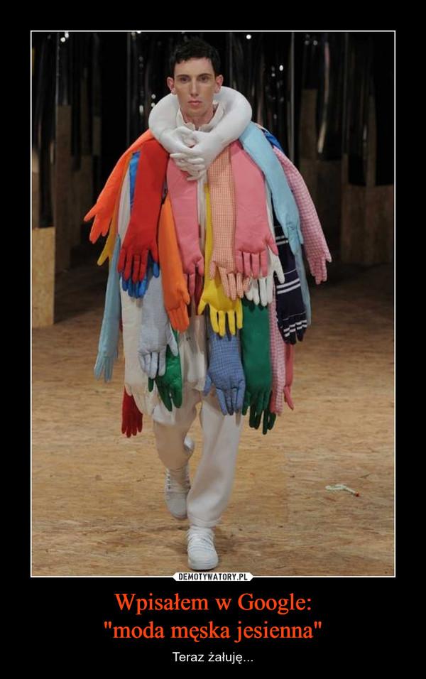 """Wpisałem w Google:""""moda męska jesienna"""" – Teraz żałuję..."""