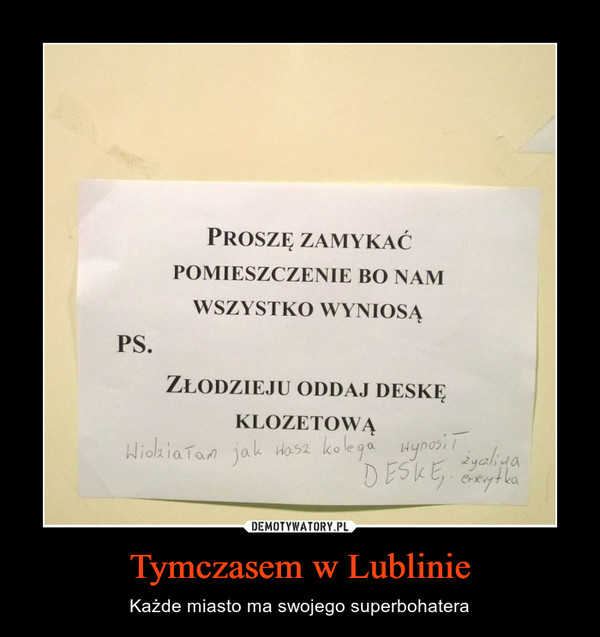 Tymczasem w Lublinie – Każde miasto ma swojego superbohatera Proszę zamykaćPOMIESZCZENIE BO NAMWSZYSTKO WYNIOSĄZłodzieju oddaj deskęKLOZETOWĄ