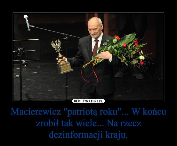 """Macierewicz """"patriotą roku""""... W końcu zrobił tak wiele... Na rzecz dezinformacji kraju. –"""