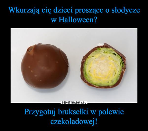 Przygotuj brukselki w polewie czekoladowej! –