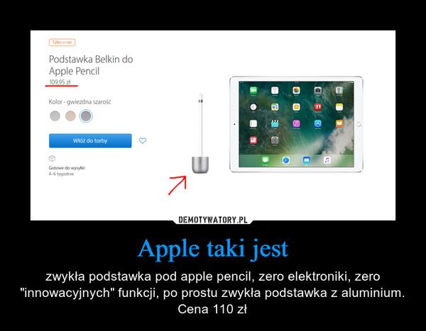 """Apple taki jest – zwykła podstawka pod apple pencil, zero elektroniki, zero """"innowacyjnych"""" funkcji, po prostu zwykła podstawka z aluminium. Cena 110 zł"""