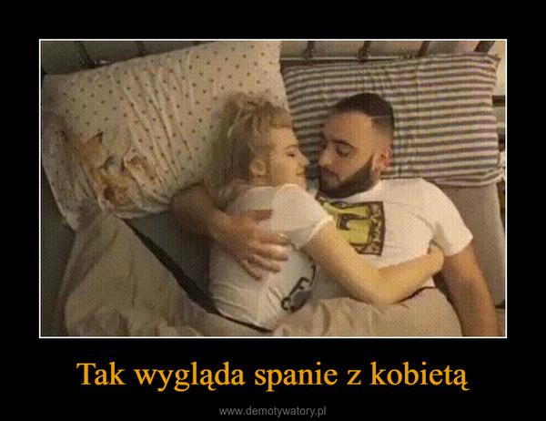Tak wygląda spanie z kobietą –