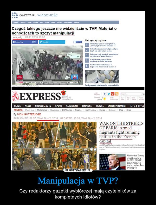 Manipulacja w TVP? – Czy redaktorzy gazetki wybiórczej mają czytelników za kompletnych idiotów?