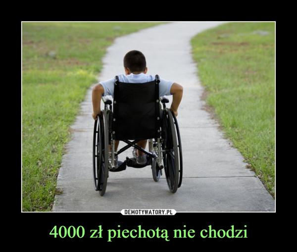 4000 zł piechotą nie chodzi –