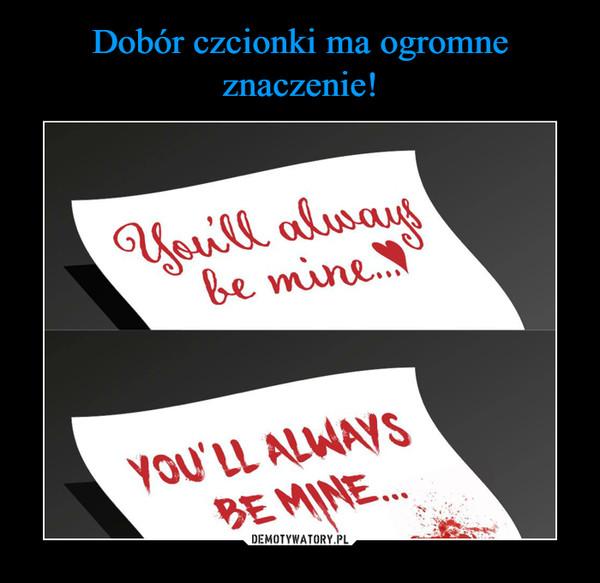 –  zawsze będziesz moja you'll always be mineYou'll always be mine