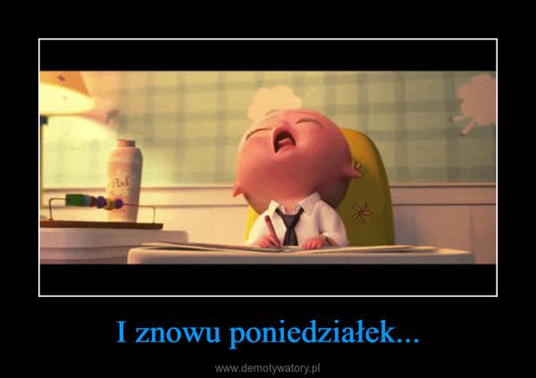 I znowu poniedziałek... –
