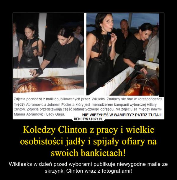 Koledzy Clinton z pracy i wielkie osobistości jadły i spijały ofiary na swoich bankietach! – Wikileaks w dzień przed wyborami publikuje niewygodne maile ze skrzynki Clinton wraz z fotografiami!