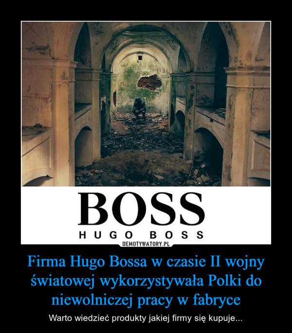 Firma Hugo Bossa w czasie II wojny światowej wykorzystywała Polki do niewolniczej pracy w fabryce – Warto wiedzieć produkty jakiej firmy się kupuje... BOSSHUGO BOSS