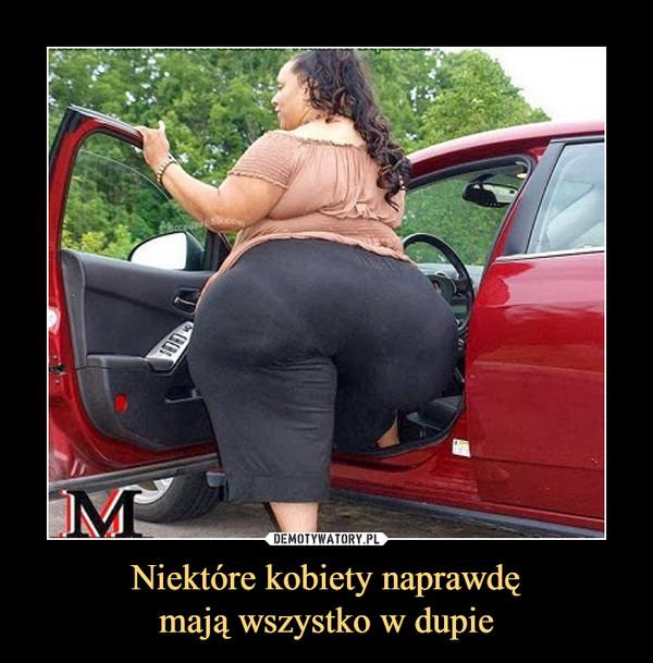 Niektóre kobiety naprawdęmają wszystko w dupie –