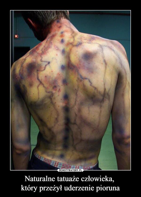 Naturalne tatuaże człowieka, który przeżył uderzenie pioruna –