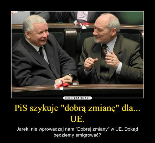 """PiS szykuje """"dobrą zmianę"""" dla... UE."""
