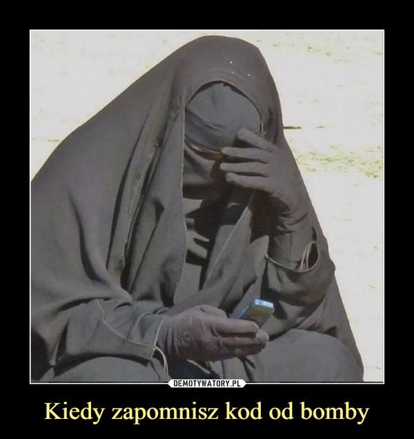 Kiedy zapomnisz kod od bomby –