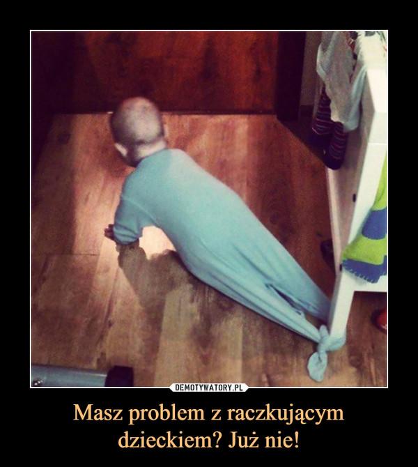 Masz problem z raczkującym dzieckiem? Już nie! –