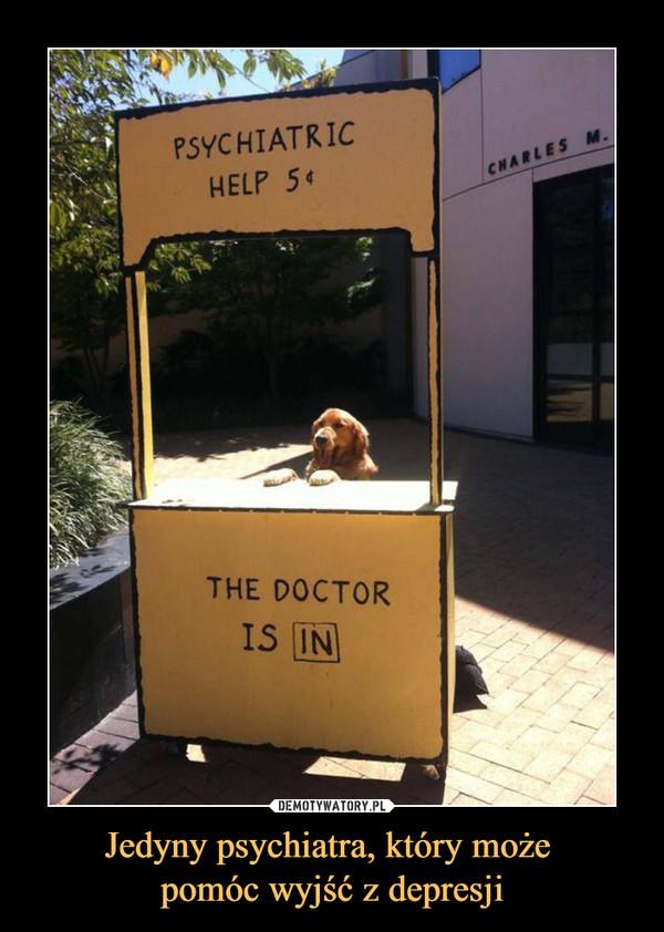 Jedyny psychiatra, który może pomóc wyjść z depresji –