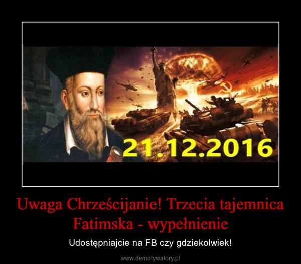 Uwaga Chrześcijanie! Trzecia tajemnica Fatimska - wypełnienie – Udostępniajcie na FB czy gdziekolwiek!