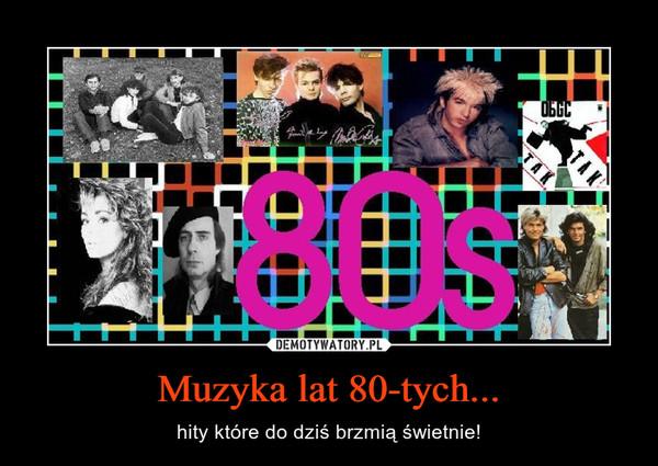 Muzyka lat 80-tych... – hity które do dziś brzmią świetnie!