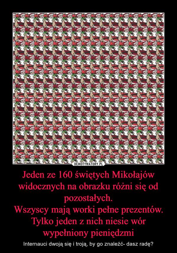 Jeden ze 160 świętych Mikołajów widocznych na obrazku różni się od pozostałych.Wszyscy mają worki pełne prezentów. Tylko jeden z nich niesie wór wypełniony pieniędzmi – Internauci dwoją się i troją, by go znaleźć- dasz radę?