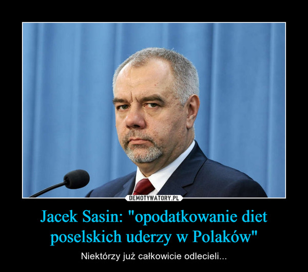 """Jacek Sasin: """"opodatkowanie diet poselskich uderzy w Polaków"""" – Niektórzy już całkowicie odlecieli..."""