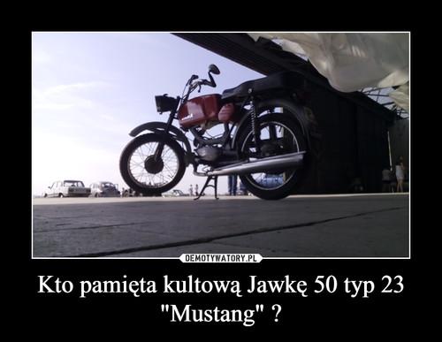 "Kto pamięta kultową Jawkę 50 typ 23 ""Mustang"" ?"