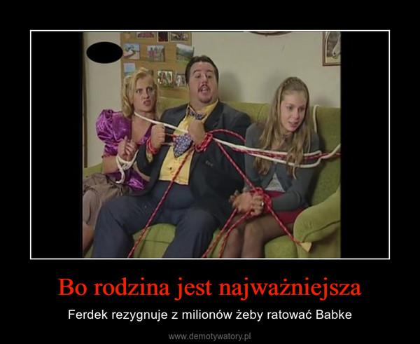 Bo rodzina jest najważniejsza – Ferdek rezygnuje z milionów żeby ratować Babke