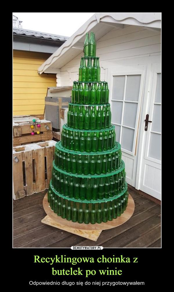 Recyklingowa choinka z butelek po winie – Odpowiednio długo się do niej przygotowywałem