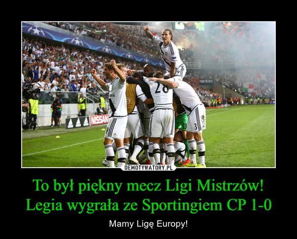 To był piękny mecz Ligi Mistrzów!Legia wygrała ze Sportingiem CP 1-0 – Mamy Ligę Europy!