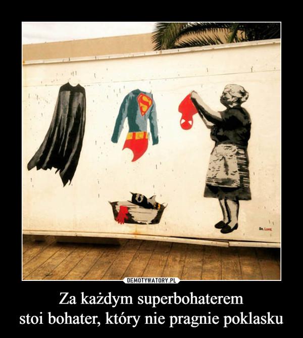 Za każdym superbohateremstoi bohater, który nie pragnie poklasku –