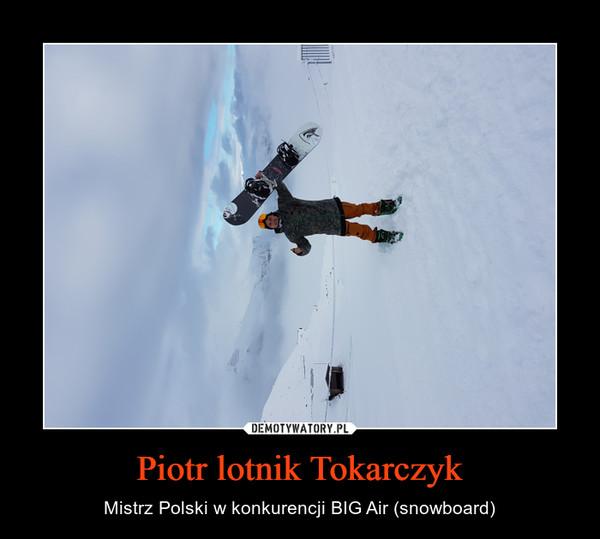 Piotr lotnik Tokarczyk – Mistrz Polski w konkurencji BIG Air (snowboard)