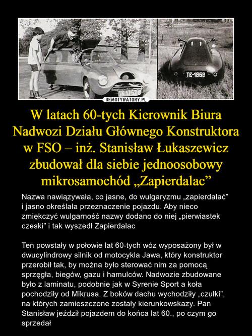 """W latach 60-tych Kierownik Biura Nadwozi Działu Głównego Konstruktora w FSO – inż. Stanisław Łukaszewicz zbudował dla siebie jednoosobowy mikrosamochód """"Zapierdalac"""""""