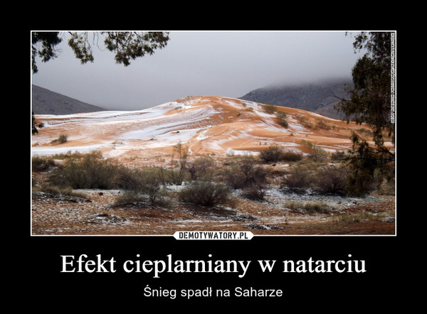 Efekt cieplarniany w natarciu – Śnieg spadł na Saharze