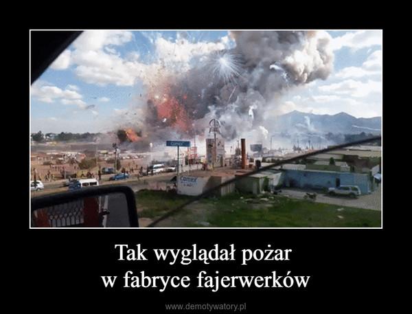 Tak wyglądał pożar w fabryce fajerwerków –