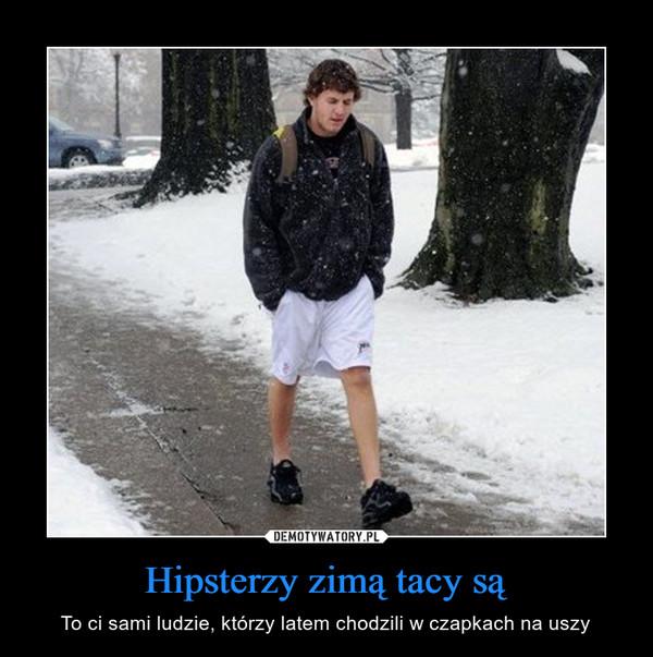 Hipsterzy zimą tacy są – To ci sami ludzie, którzy latem chodzili w czapkach na uszy