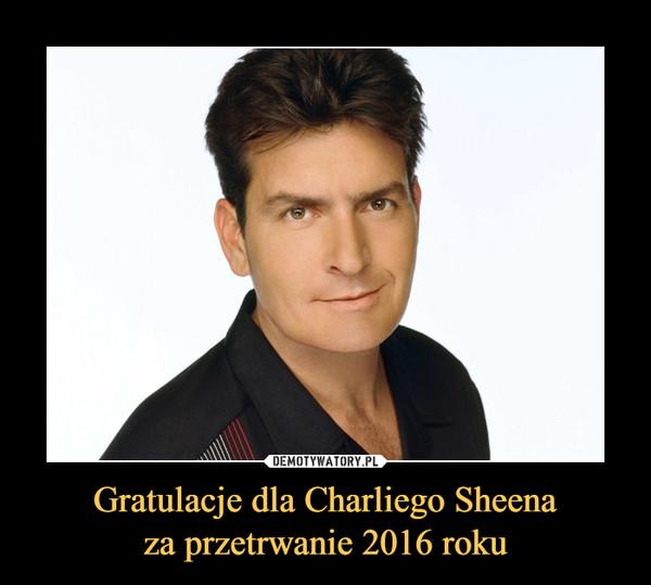 Gratulacje dla Charliego Sheenaza przetrwanie 2016 roku –