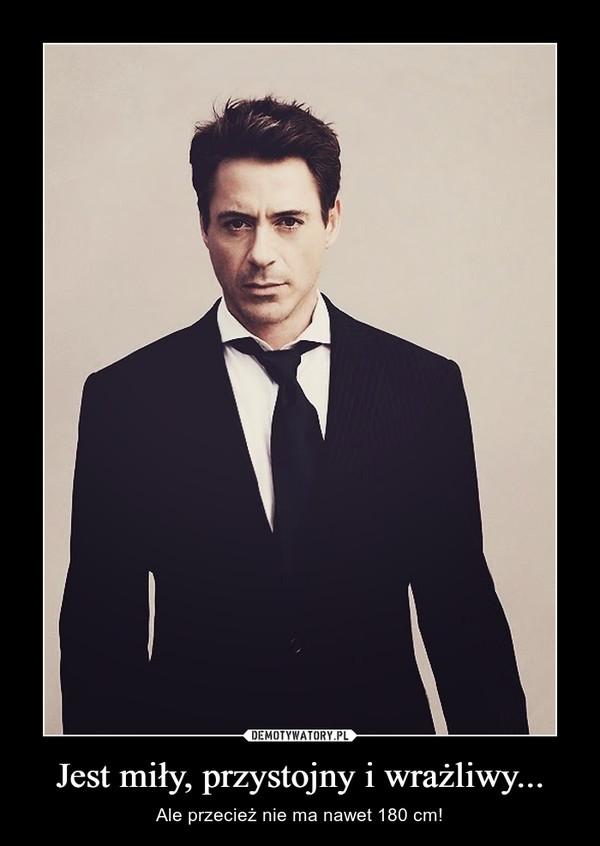 Jest miły, przystojny i wrażliwy... – Ale przecież nie ma nawet 180 cm!