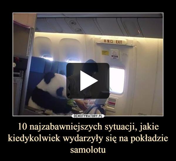 10 najzabawniejszych sytuacji, jakie kiedykolwiek wydarzyły się na pokładzie samolotu –