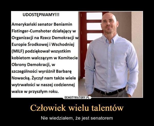 Człowiek wielu talentów – Nie wiedziałem, że jest senatorem