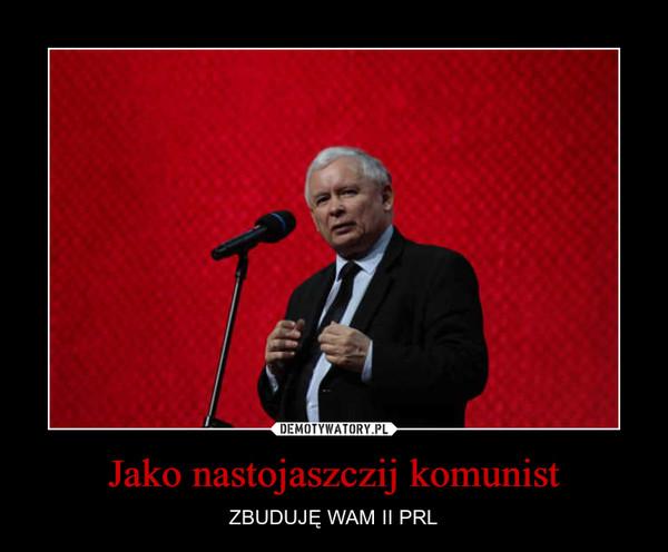 Jako nastojaszczij komunist – ZBUDUJĘ WAM II PRL